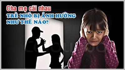 Kỹ năng làm cha mẹ - Kỳ 13: Cha mẹ cãi nhau - trẻ em bị ảnh hưởng như thế nào?