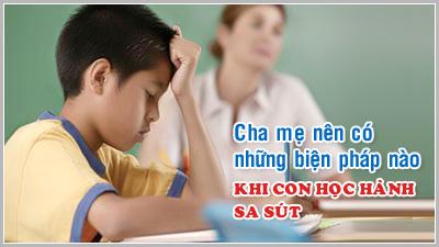 Kỹ năng làm cha mẹ - Kỳ 7: Cha mẹ nên có những biện pháp nào khi con học hành sa sút